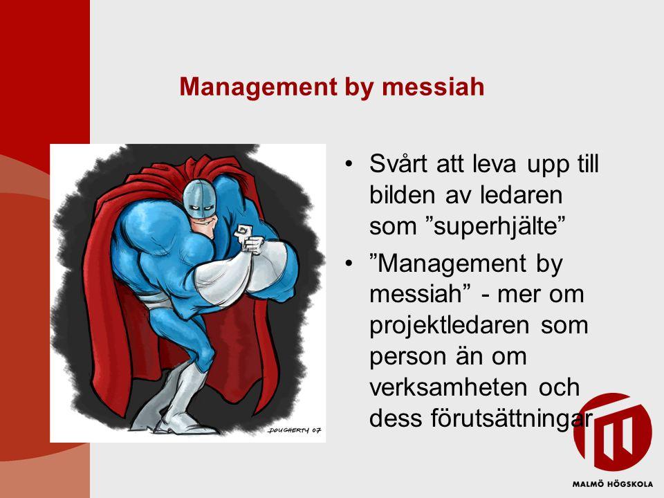 """Management by messiah •Svårt att leva upp till bilden av ledaren som """"superhjälte"""" •""""Management by messiah"""" - mer om projektledaren som person än om v"""