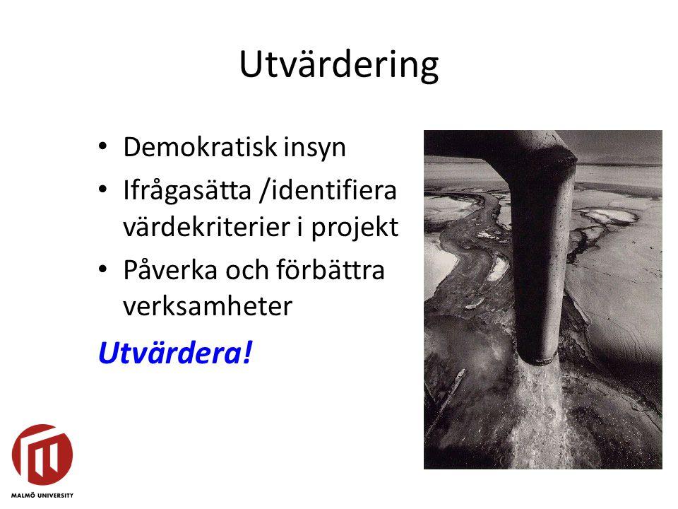 Utvärdering • Demokratisk insyn • Ifrågasätta /identifiera värdekriterier i projekt • Påverka och förbättra verksamheter Utvärdera!