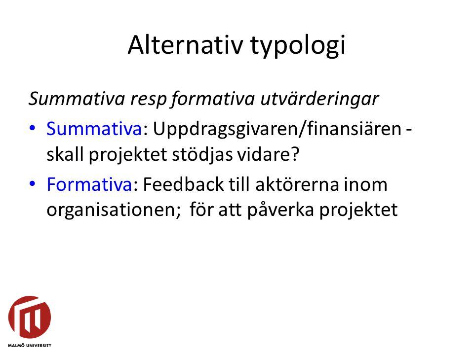 Alternativ typologi Summativa resp formativa utvärderingar • Summativa: Uppdragsgivaren/finansiären - skall projektet stödjas vidare.