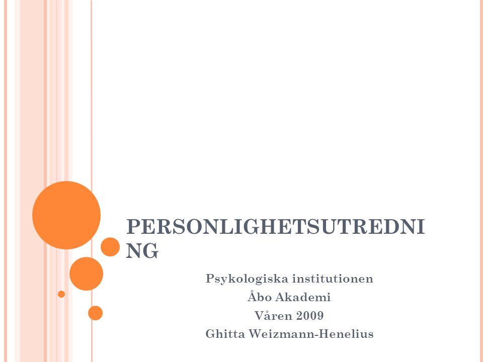 PERSONLIGHETSUTREDNI NG Psykologiska institutionen Åbo Akademi Våren 2009 Ghitta Weizmann-Henelius