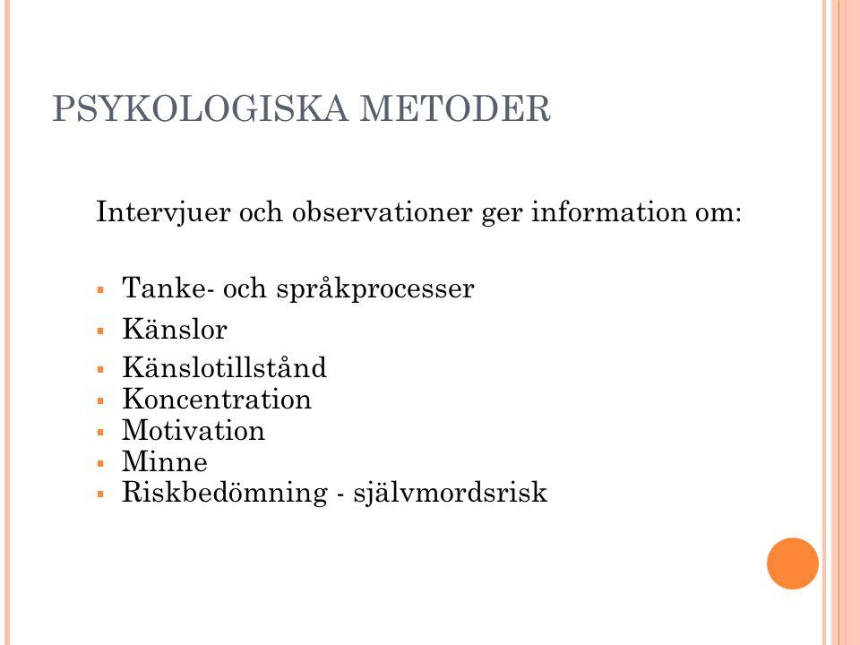 PSYKOLOGISKA METODER Intervjuer och observationer ger information om:  Tanke- och språkprocesser  Känslor  Känslotillstånd  Koncentration  Motiva