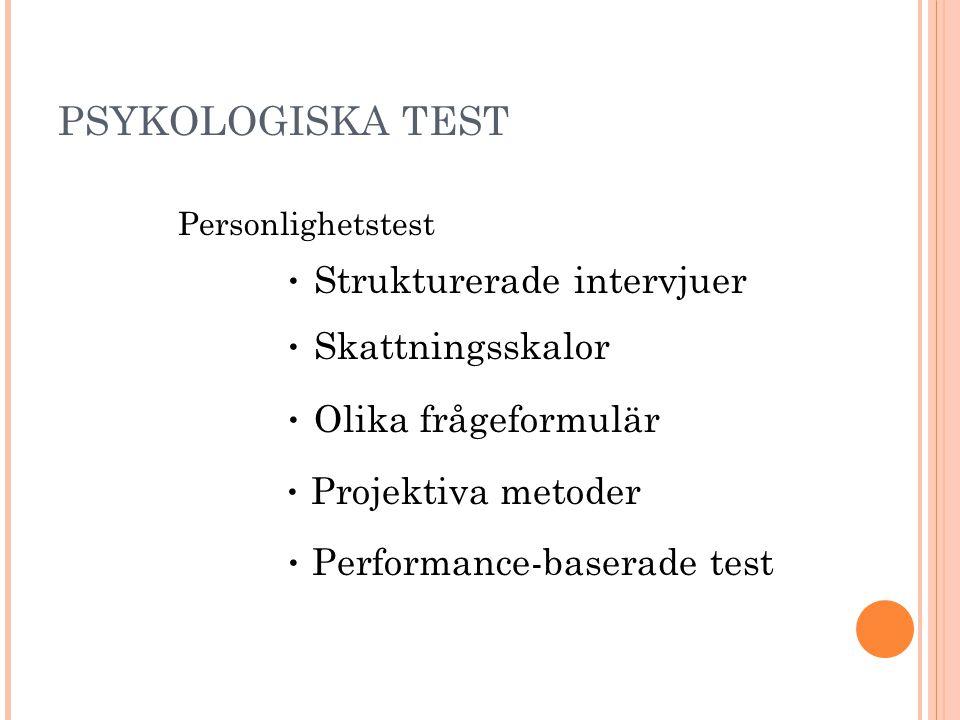 PSYKOLOGISKA TEST Personlighetstest • Strukturerade intervjuer • Skattningsskalor • Olika frågeformulär • Projektiva metoder • Performance-baserade te