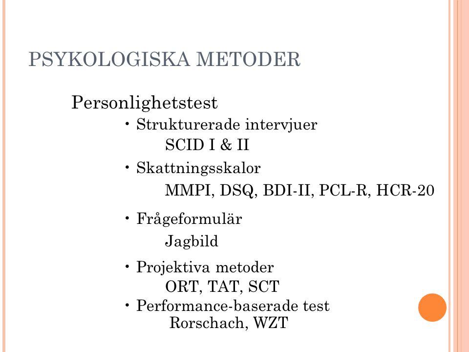 PSYKOLOGISKA METODER Personlighetstest • Strukturerade intervjuer SCID I & II • Skattningsskalor MMPI, DSQ, BDI-II, PCL-R, HCR-20 • Frågeformulär Jagbild • Projektiva metoder ORT, TAT, SCT • Performance-baserade test Rorschach, WZT