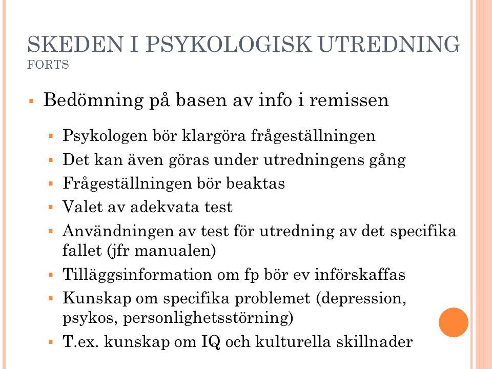 SKEDEN I PSYKOLOGISK UTREDNING FORTS  Bedömning på basen av info i remissen  Psykologen bör klargöra frågeställningen  Det kan även göras under utr