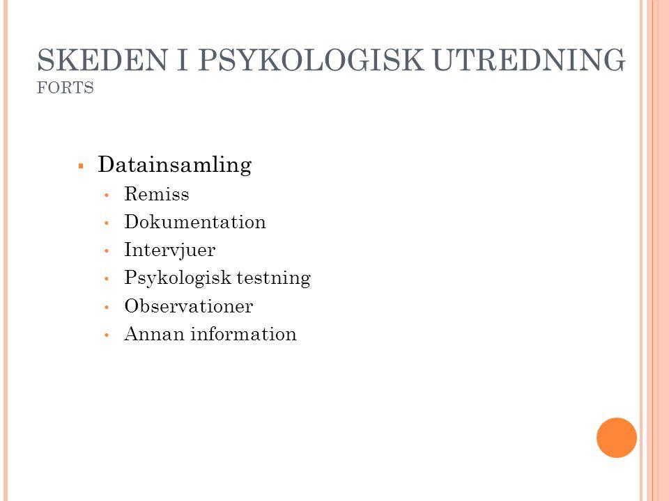 SKEDEN I PSYKOLOGISK UTREDNING FORTS  Datainsamling • Remiss • Dokumentation • Intervjuer • Psykologisk testning • Observationer • Annan information