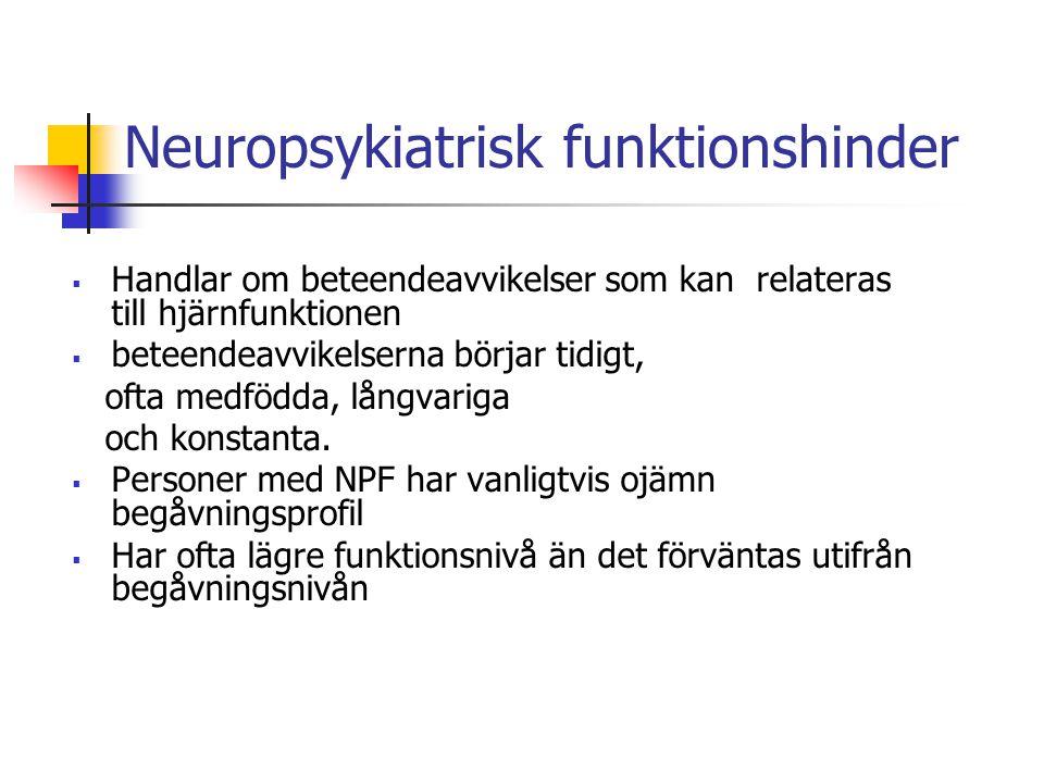Neuropsykiatrisk funktionshinder  Handlar om beteendeavvikelser som kan relateras till hjärnfunktionen  beteendeavvikelserna börjar tidigt, ofta medfödda, långvariga och konstanta.