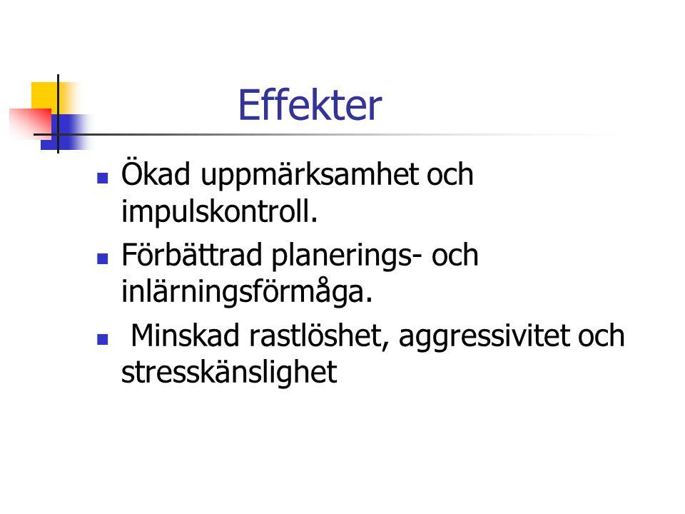 Effekter  Ökad uppmärksamhet och impulskontroll. Förbättrad planerings- och inlärningsförmåga.