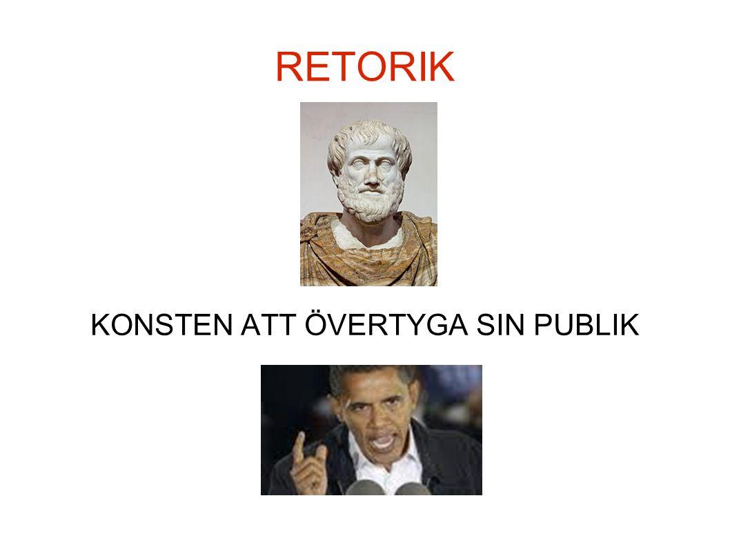 RETORIK KONSTEN ATT ÖVERTYGA SIN PUBLIK