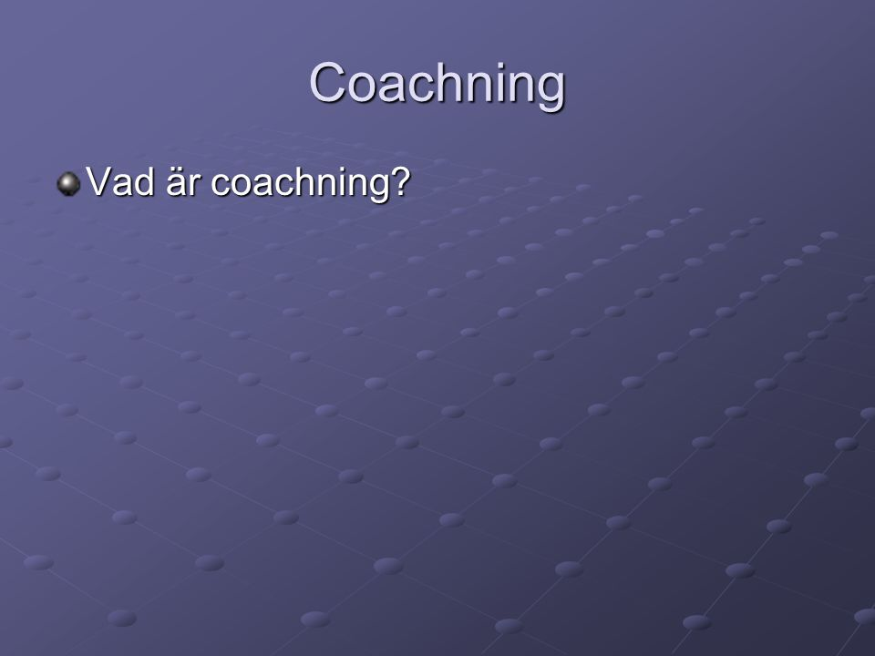 Bakgrund Coachning, kortfattat uttryck, innebär att hjälpa människor hjälpa sig själva att uppnå uppsatta mål .
