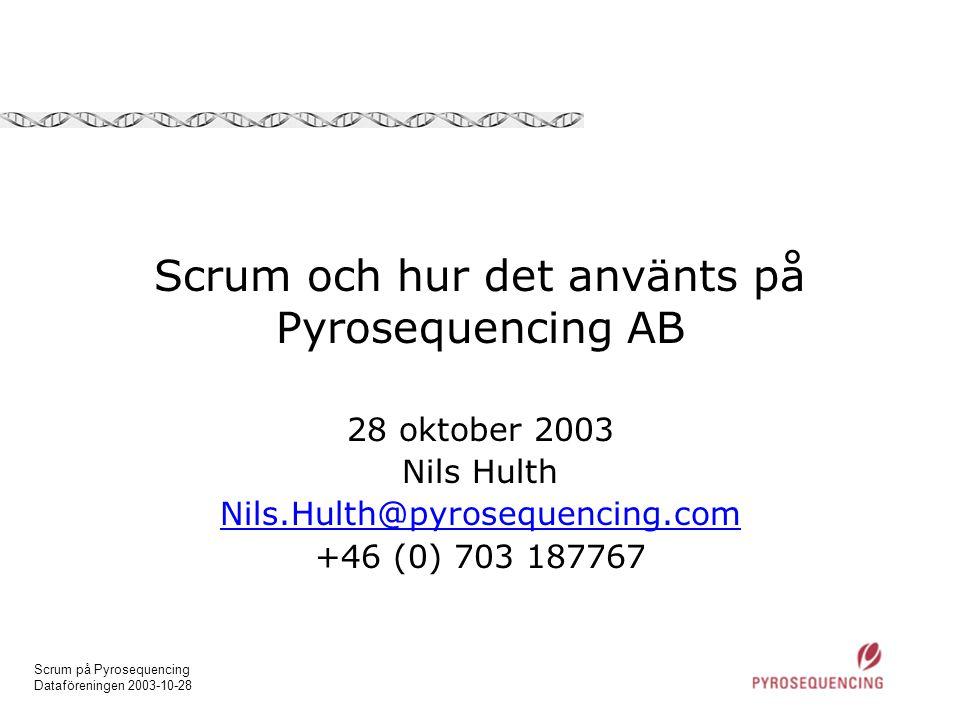 Scrum på Pyrosequencing Dataföreningen 2003-10-28 Scrum och hur det använts på Pyrosequencing AB 28 oktober 2003 Nils Hulth Nils.Hulth@pyrosequencing.com +46 (0) 703 187767