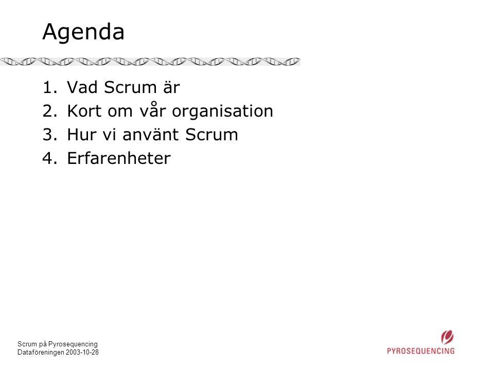Scrum på Pyrosequencing Dataföreningen 2003-10-28 Agenda 1.Vad Scrum är 2.Kort om vår organisation 3.Hur vi använt Scrum 4.Erfarenheter