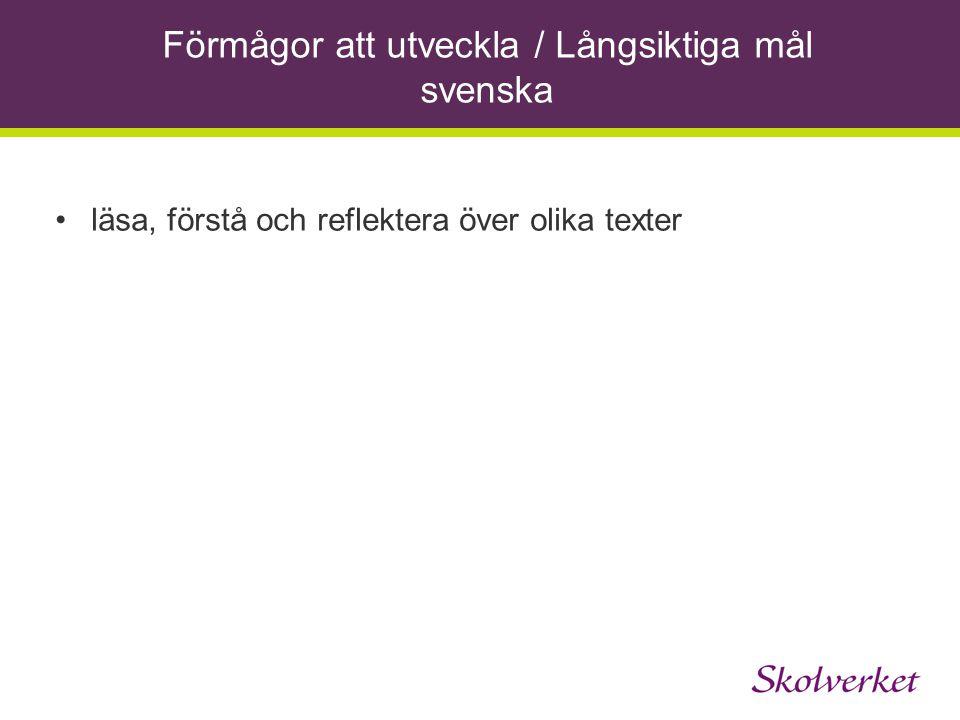 Förmågor att utveckla / Långsiktiga mål svenska •läsa, förstå och reflektera över olika texter