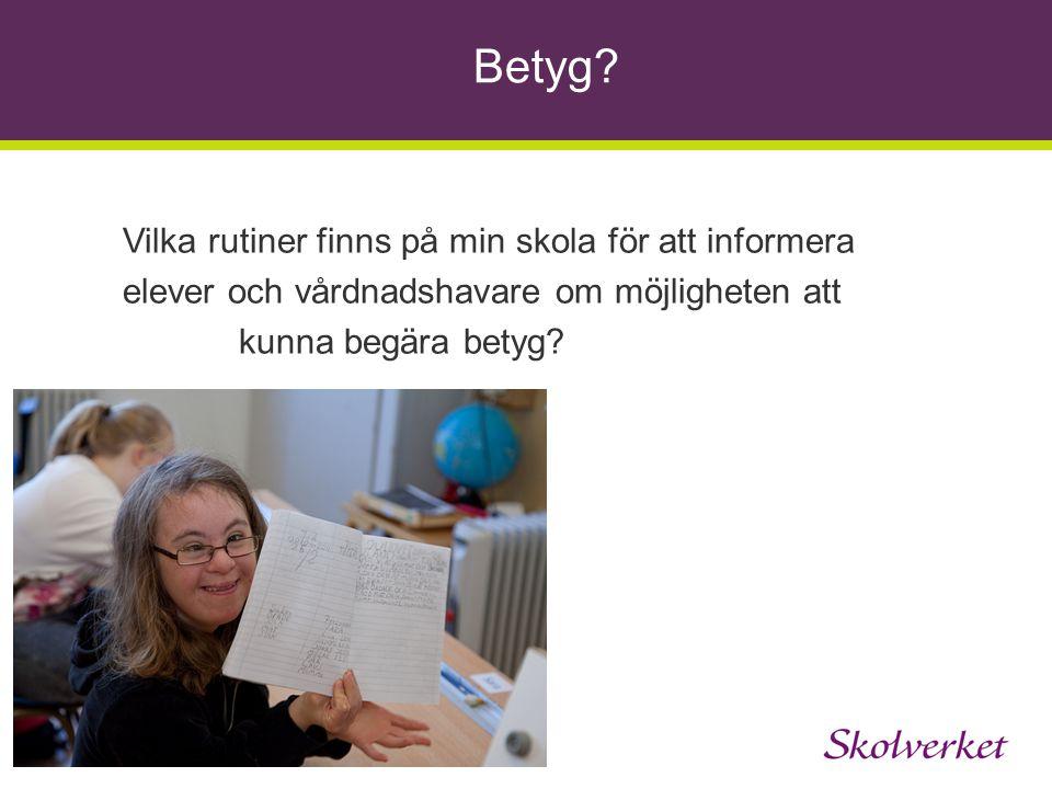 Vilka rutiner finns på min skola för att informera elever och vårdnadshavare om möjligheten att kunna begära betyg? Betyg?