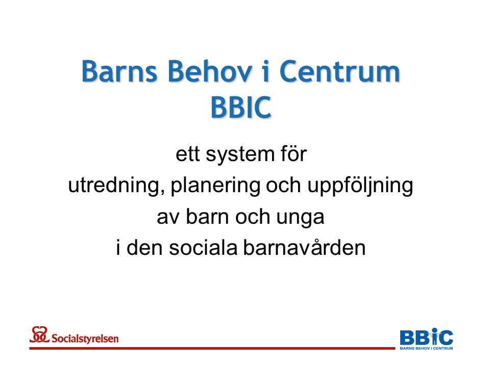 Barns Behov i Centrum BBIC ett system för utredning, planering och uppföljning av barn och unga i den sociala barnavården