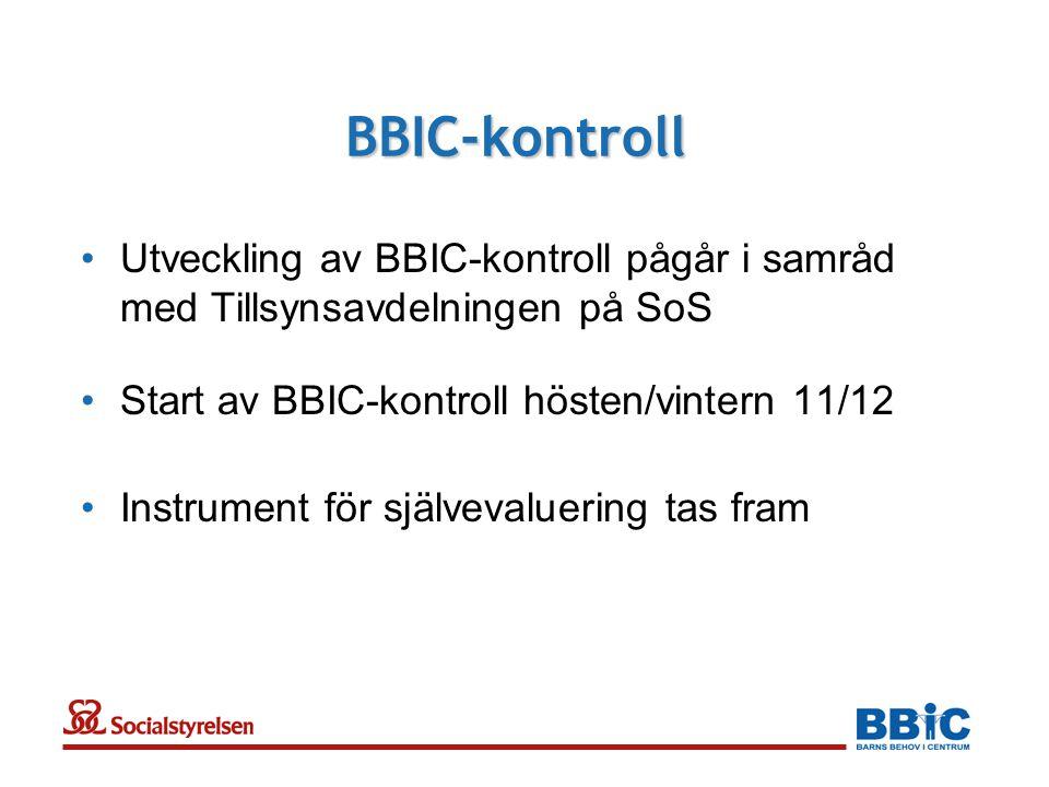 BBIC-kontroll •Utveckling av BBIC-kontroll pågår i samråd med Tillsynsavdelningen på SoS •Start av BBIC-kontroll hösten/vintern 11/12 •Instrument för självevaluering tas fram