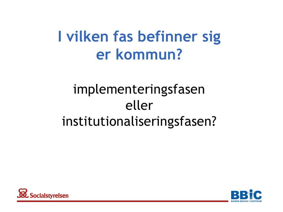 I vilken fas befinner sig er kommun? implementeringsfasen eller institutionaliseringsfasen?