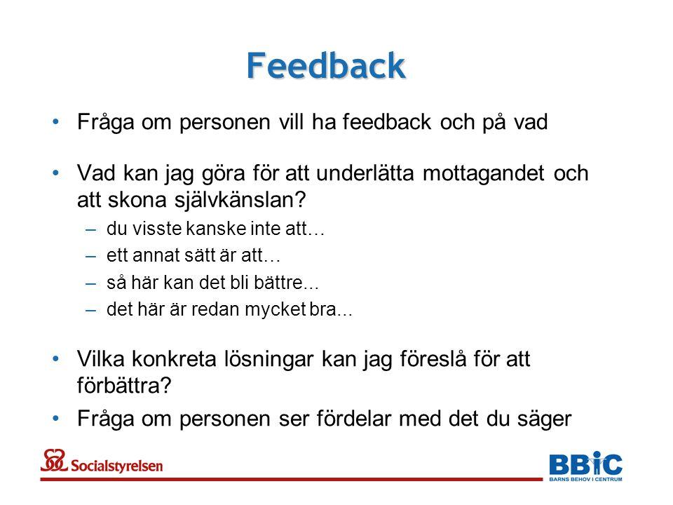Feedback •Fråga om personen vill ha feedback och på vad •Vad kan jag göra för att underlätta mottagandet och att skona självkänslan.