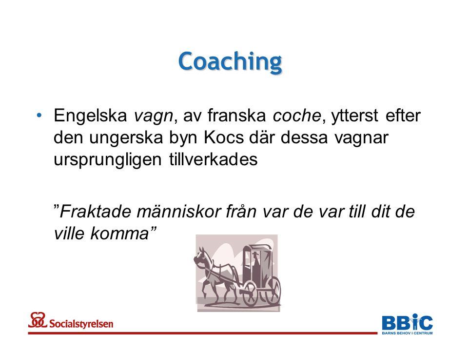 Coaching •Engelska vagn, av franska coche, ytterst efter den ungerska byn Kocs där dessa vagnar ursprungligen tillverkades Fraktade människor från var de var till dit de ville komma