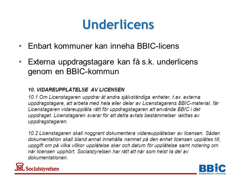 Underlicens •Enbart kommuner kan inneha BBIC-licens •Externa uppdragstagare kan få s.k.