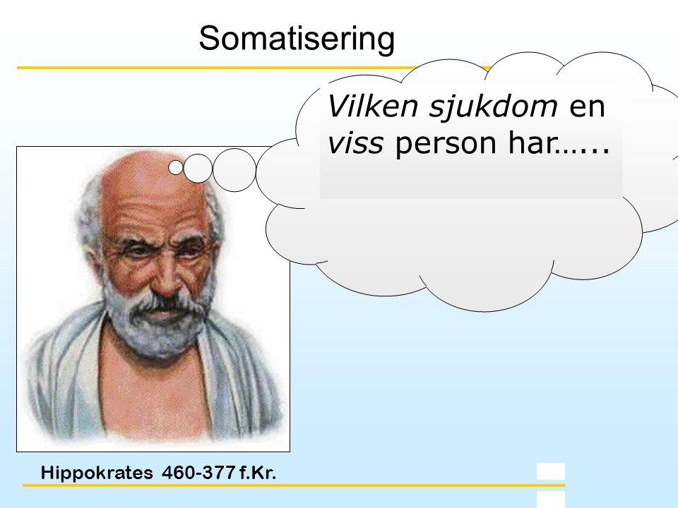 Hippokrates 460-377 f.Kr. Somatisering Vilken sjukdom en viss person har…...