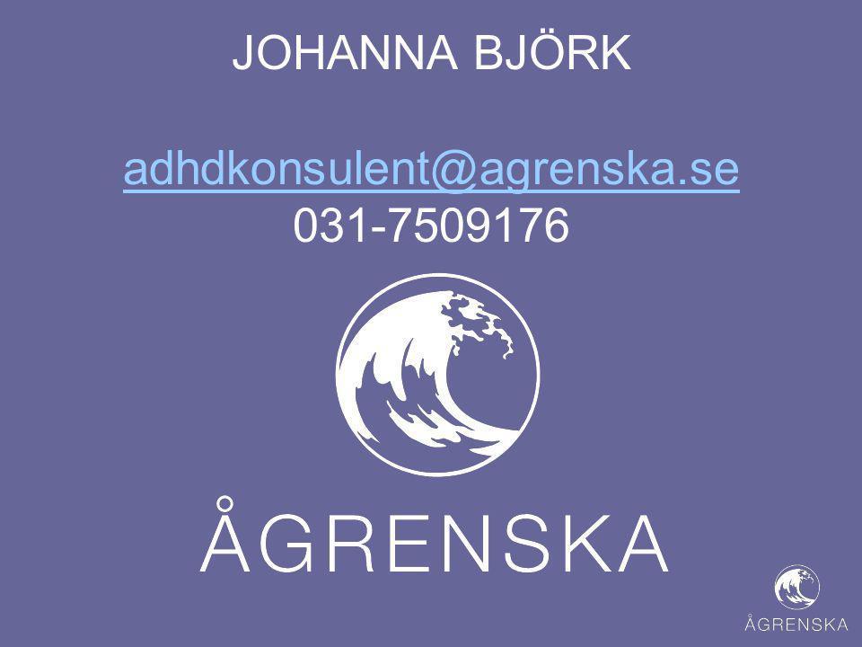 JOHANNA BJÖRK adhdkonsulent@agrenska.se 031-7509176 adhdkonsulent@agrenska.se