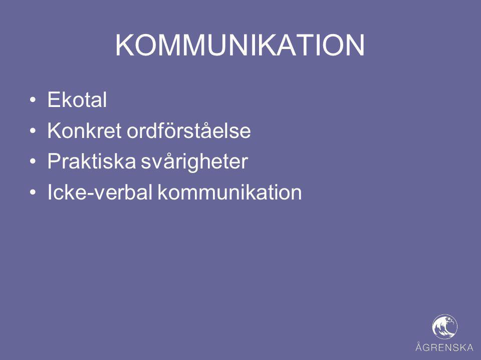 KOMMUNIKATION •Ekotal •Konkret ordförståelse •Praktiska svårigheter •Icke-verbal kommunikation