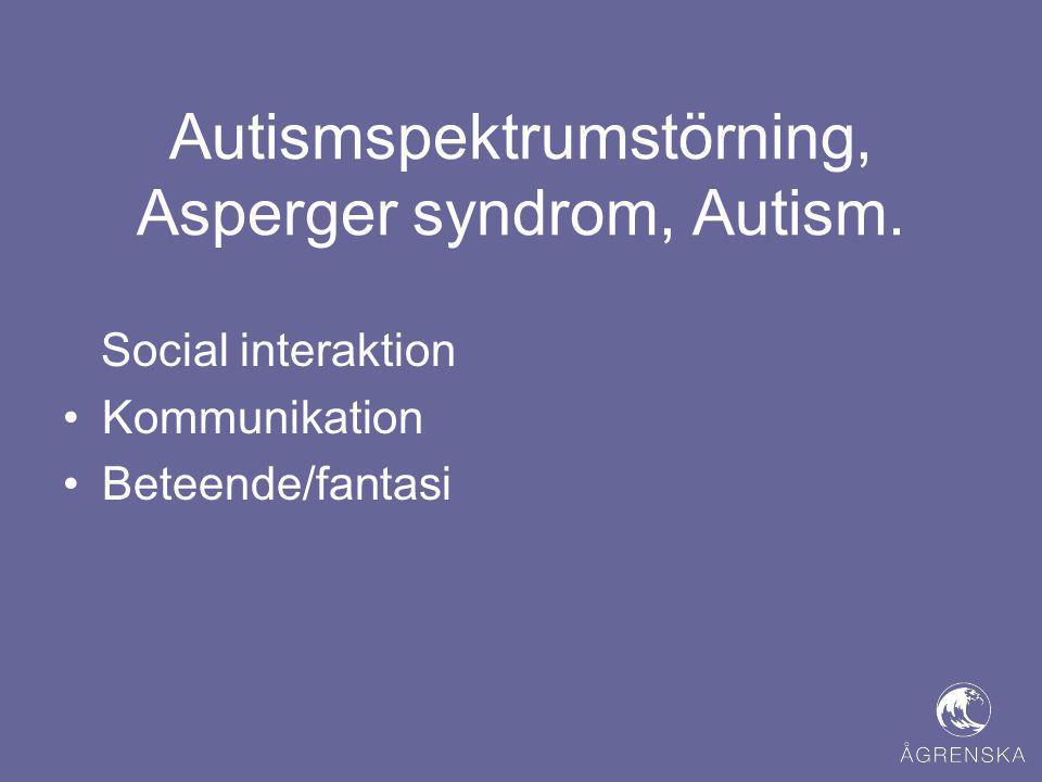 Autismspektrumstörning, Asperger syndrom, Autism. Social interaktion •Kommunikation •Beteende/fantasi
