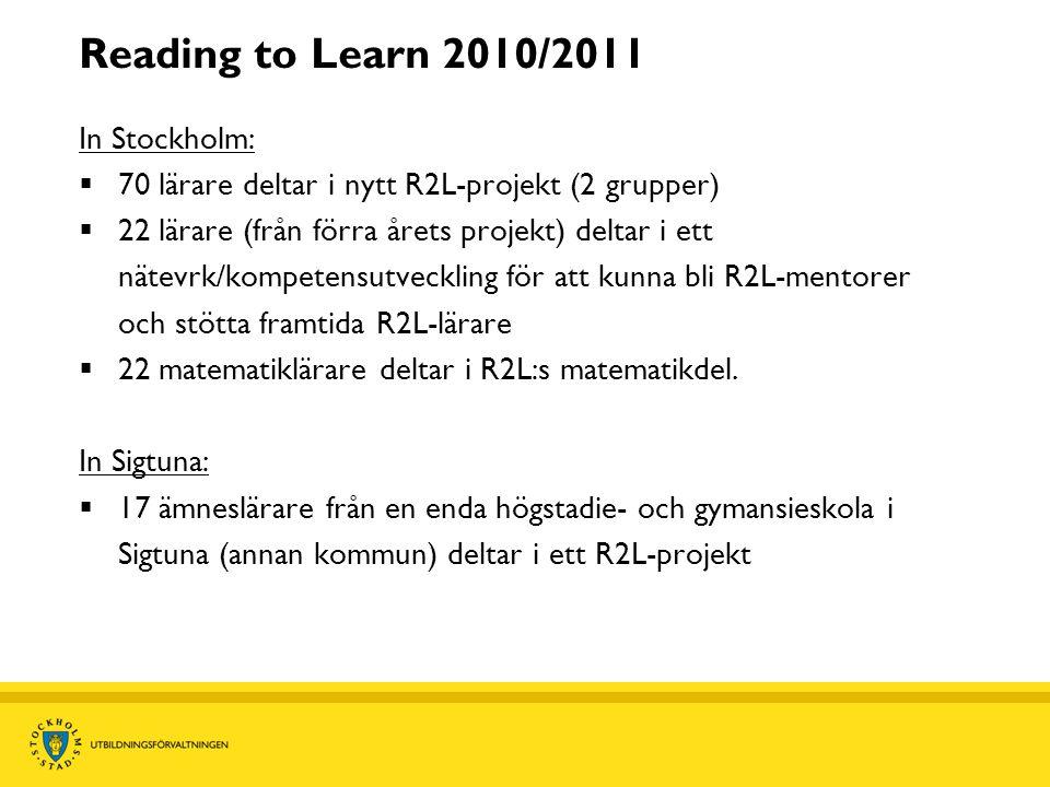 Reading to Learn 2010/2011 In Stockholm:  70 lärare deltar i nytt R2L-projekt (2 grupper)  22 lärare (från förra årets projekt) deltar i ett nätevrk