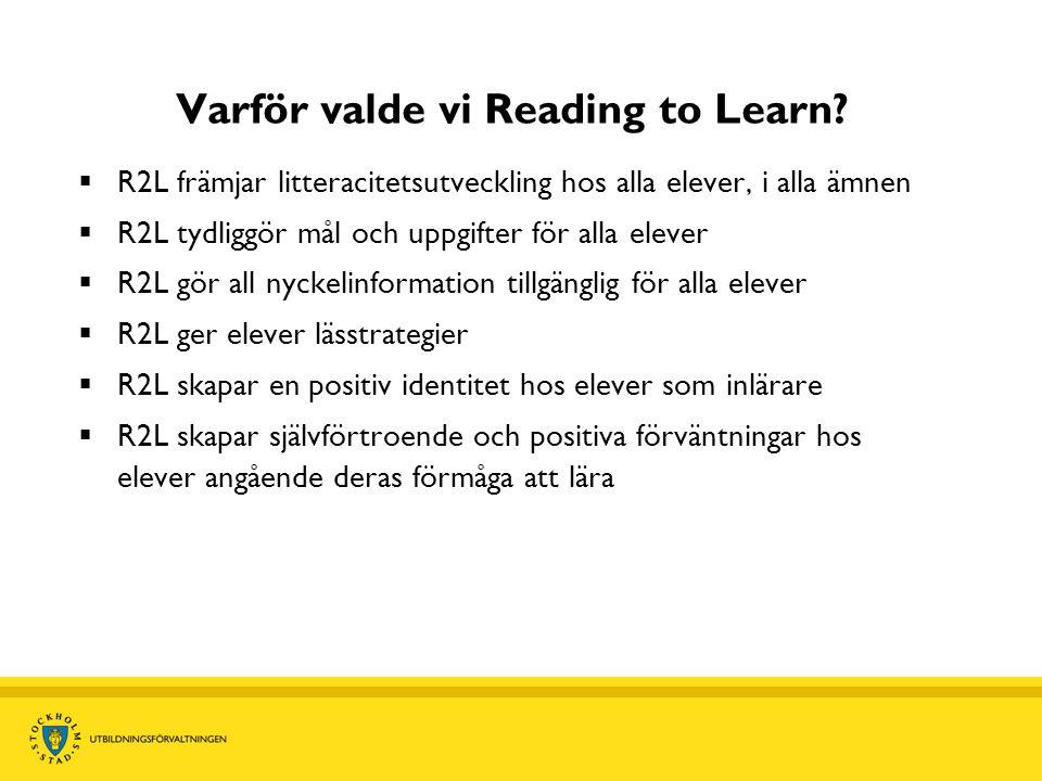Varför valde vi Reading to Learn?  R2L främjar litteracitetsutveckling hos alla elever, i alla ämnen  R2L tydliggör mål och uppgifter för alla eleve