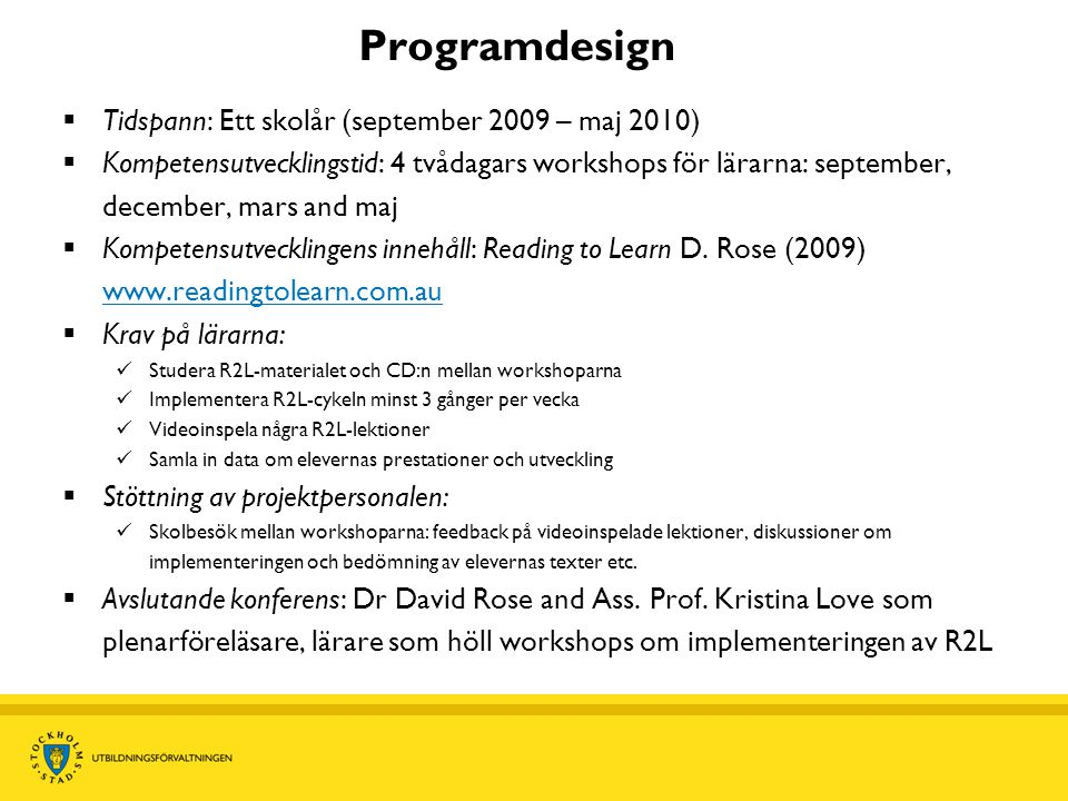 Programdesign  Tidspann: Ett skolår (september 2009 – maj 2010)  Kompetensutvecklingstid: 4 tvådagars workshops för lärarna: september, december, ma