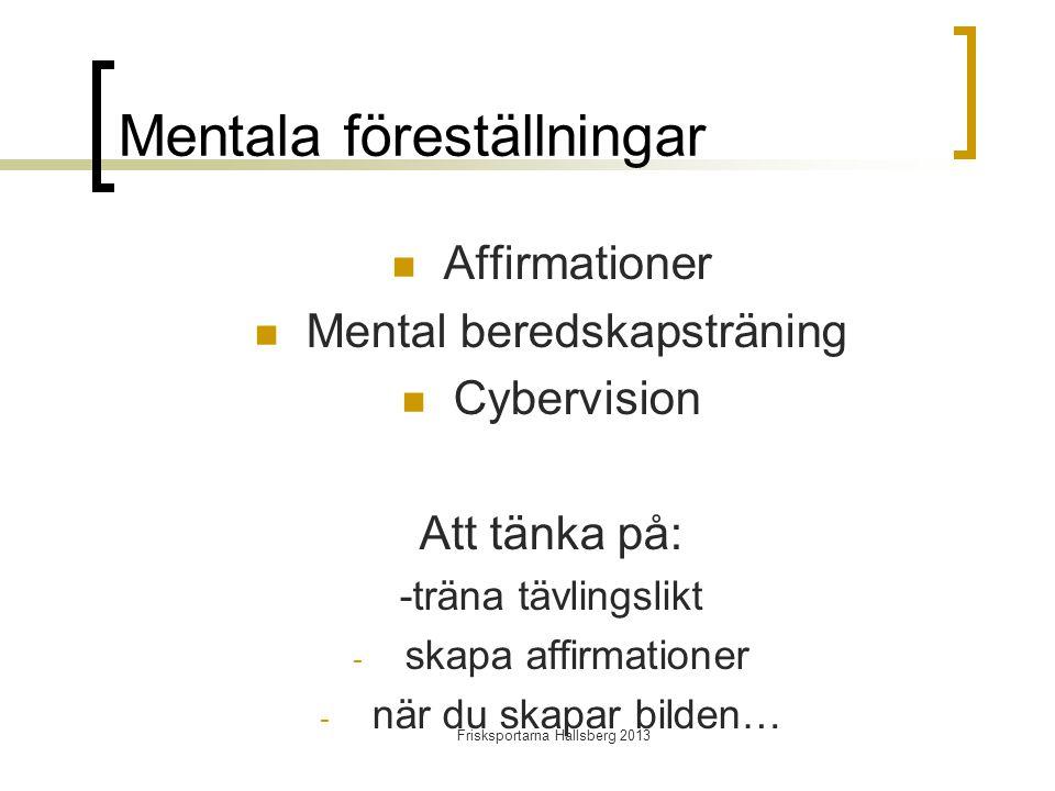 Frisksportarna Hallsberg 2013 Mentala föreställningar  Affirmationer  Mental beredskapsträning  Cybervision Att tänka på: -träna tävlingslikt - skapa affirmationer - när du skapar bilden…