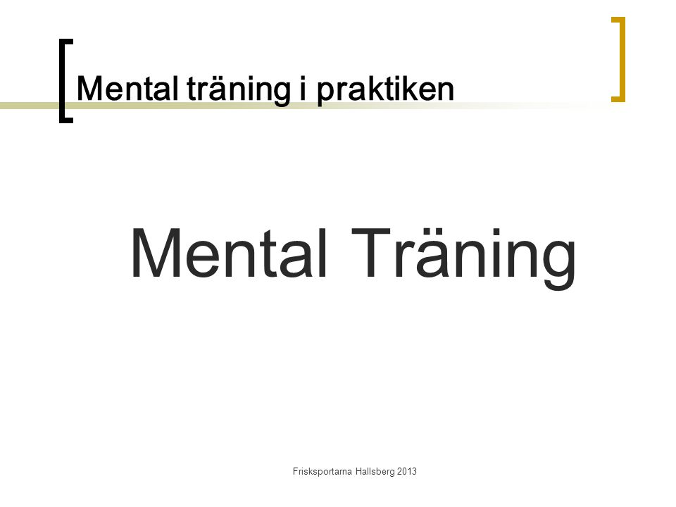 Frisksportarna Hallsberg 2013 Mental träning i praktiken Mental Träning
