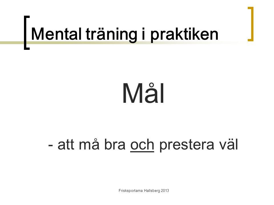 Frisksportarna Hallsberg 2013 Mental träning i praktiken Mål - att må bra och prestera väl