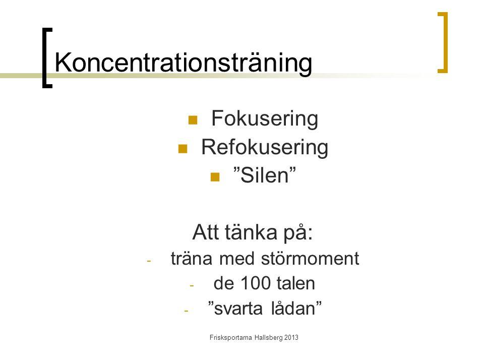 Frisksportarna Hallsberg 2013 Koncentrationsträning  Fokusering  Refokusering  Silen Att tänka på: - träna med störmoment - de 100 talen - svarta lådan