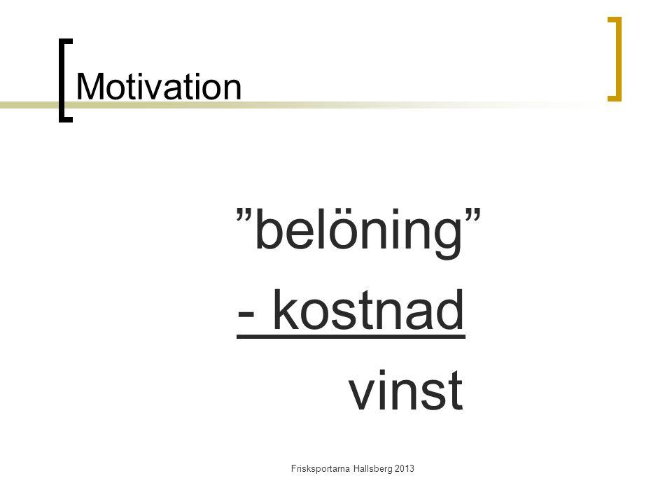 Frisksportarna Hallsberg 2013 Motivation belöning - kostnad vinst