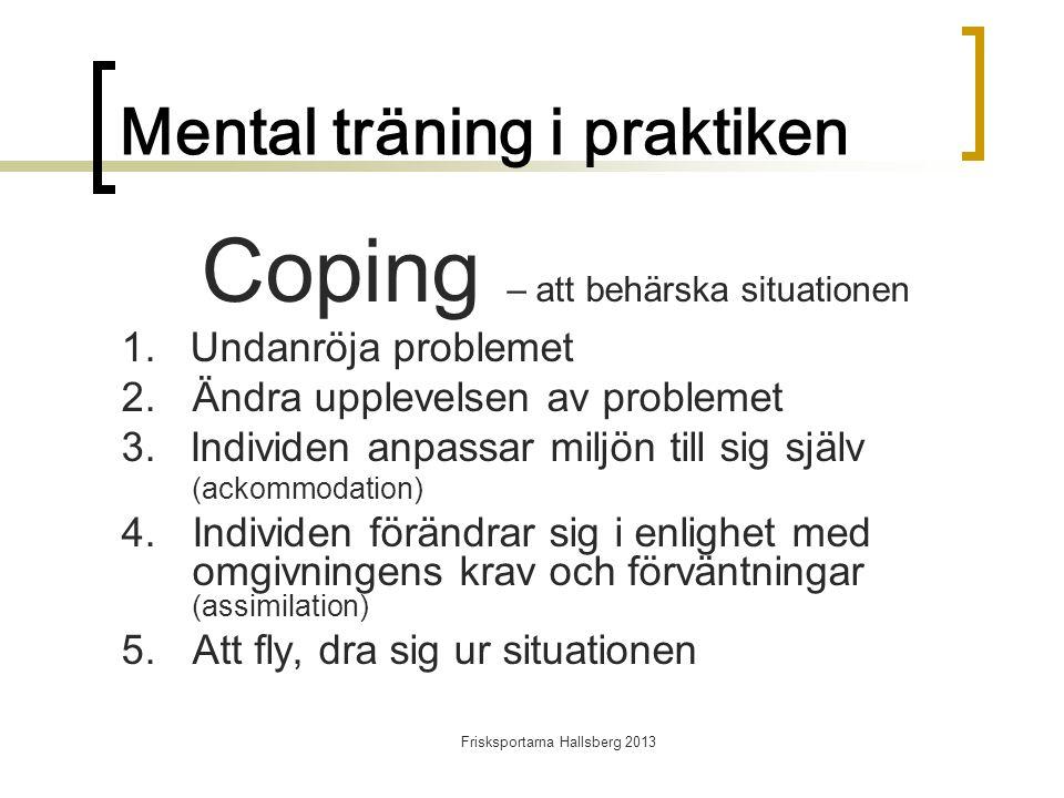 Frisksportarna Hallsberg 2013 Mental träning i praktiken Coping – att behärska situationen 1.
