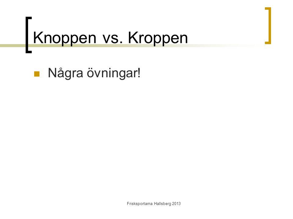 Knoppen vs. Kroppen  Några övningar! Frisksportarna Hallsberg 2013