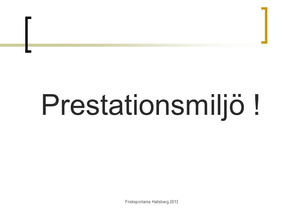 Prestationsmiljö ! Frisksportarna Hallsberg 2013