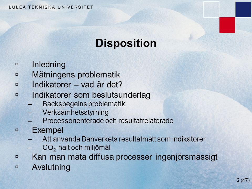 2 (47) Disposition  Inledning  Mätningens problematik  Indikatorer – vad är det?  Indikatorer som beslutsunderlag –Backspegelns problematik –Verks