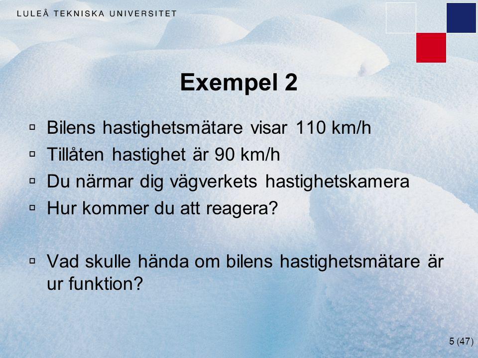 5 (47) Exempel 2  Bilens hastighetsmätare visar 110 km/h  Tillåten hastighet är 90 km/h  Du närmar dig vägverkets hastighetskamera  Hur kommer du