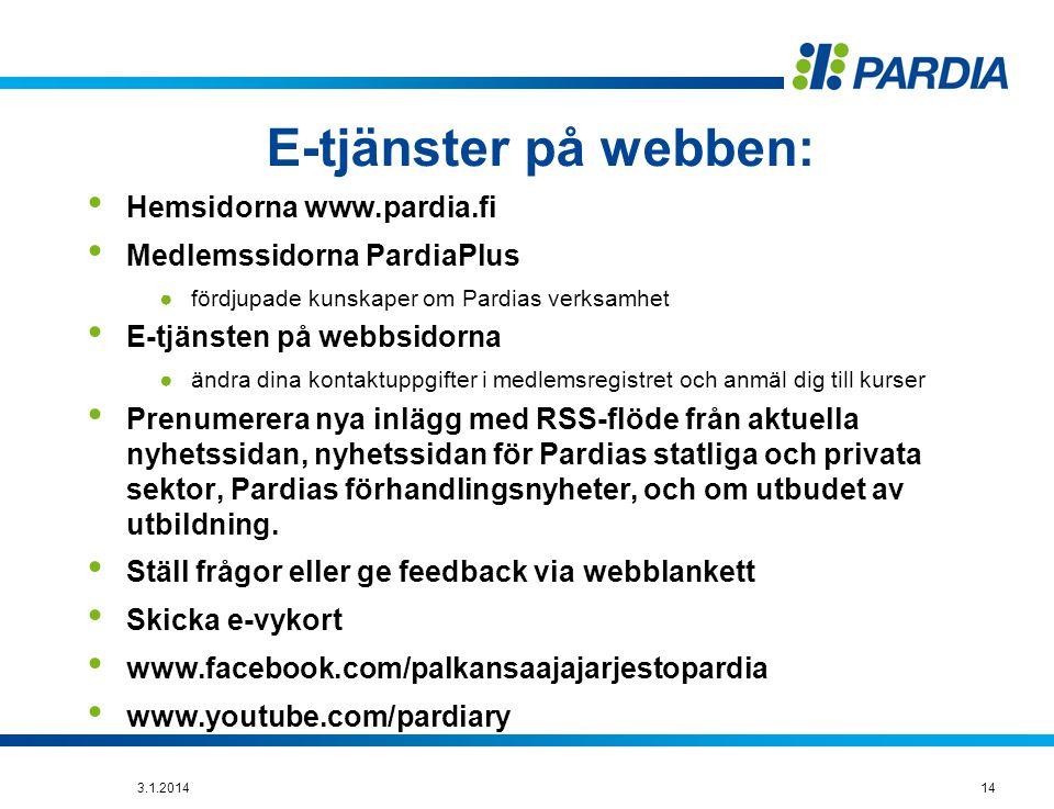 E-tjänster på webben: • Hemsidorna www.pardia.fi • Medlemssidorna PardiaPlus ●fördjupade kunskaper om Pardias verksamhet • E-tjänsten på webbsidorna ●ändra dina kontaktuppgifter i medlemsregistret och anmäl dig till kurser • Prenumerera nya inlägg med RSS-flöde från aktuella nyhetssidan, nyhetssidan för Pardias statliga och privata sektor, Pardias förhandlingsnyheter, och om utbudet av utbildning.