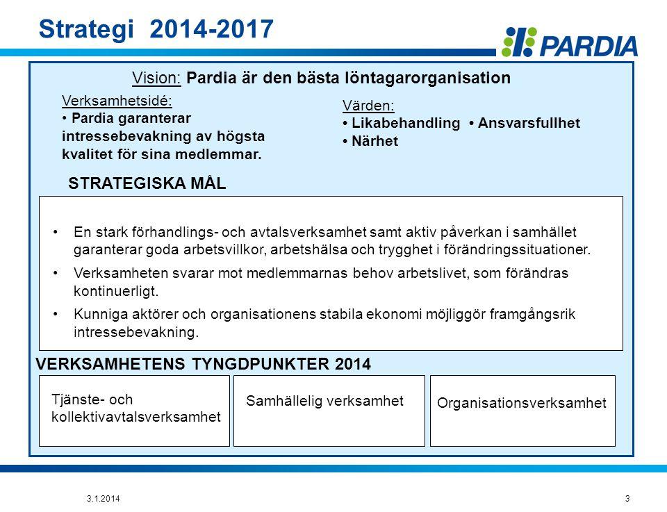 Strategi 2014-2017 Vision: Pardia är den bästa löntagarorganisation Verksamhetsidé: • Pardia garanterar intressebevakning av högsta kvalitet för sina medlemmar.