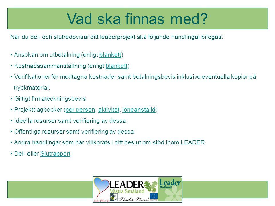 När du del- och slutredovisar ditt leaderprojekt ska följande handlingar bifogas: • Ansökan om utbetalning (enligt blankett)blankett • Kostnadssammans