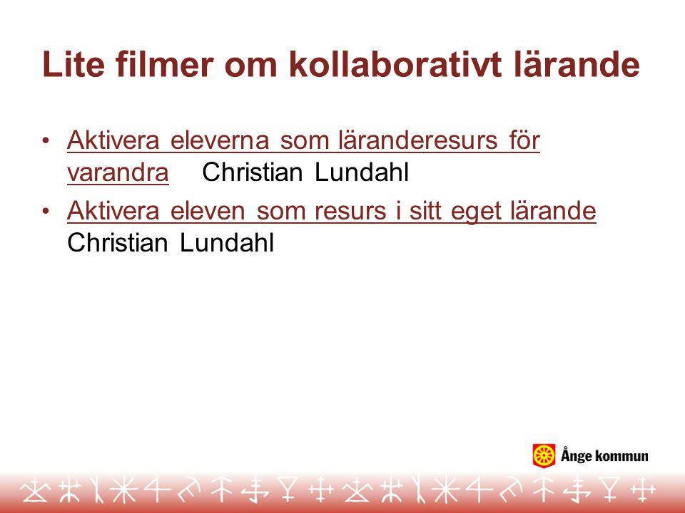 Lite filmer om kollaborativt lärande • Aktivera eleverna som läranderesurs för varandra Christian Lundahl Aktivera eleverna som läranderesurs för vara