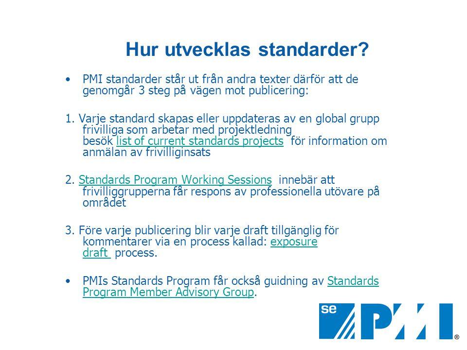 Hur utvecklas standarder? •PMI standarder står ut från andra texter därför att de genomgår 3 steg på vägen mot publicering: 1. Varje standard skapas e