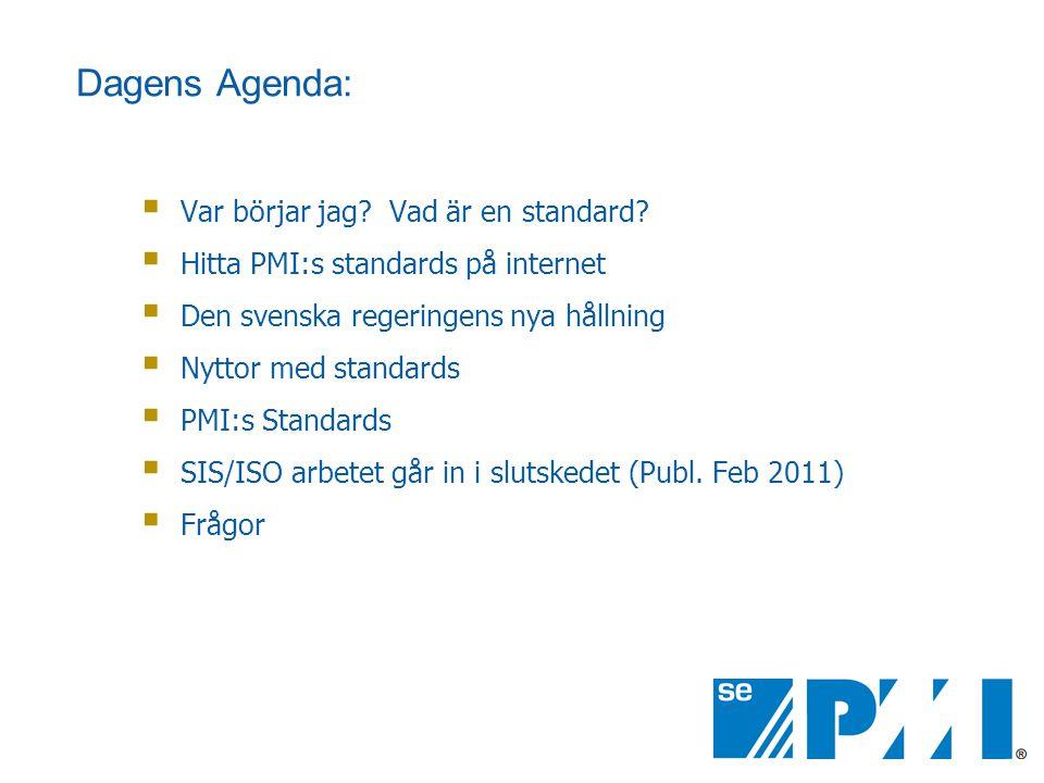 Dagens Agenda:  Var börjar jag? Vad är en standard?  Hitta PMI:s standards på internet  Den svenska regeringens nya hållning  Nyttor med standards