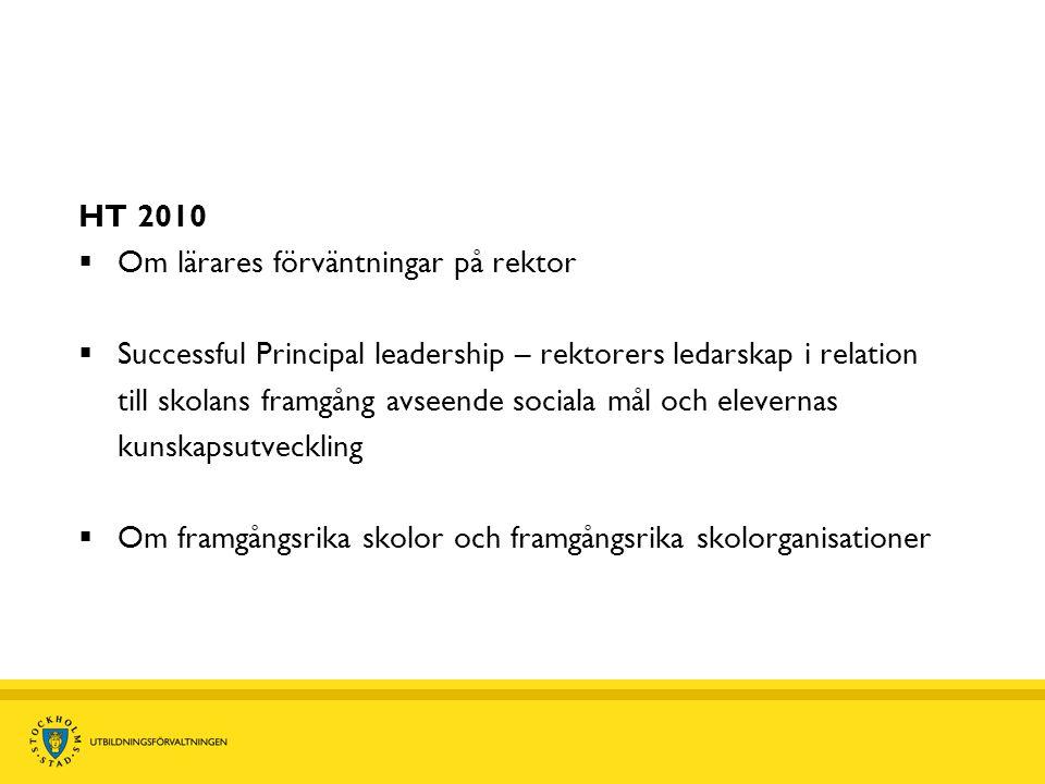 HT 2010  Om lärares förväntningar på rektor  Successful Principal leadership – rektorers ledarskap i relation till skolans framgång avseende sociala