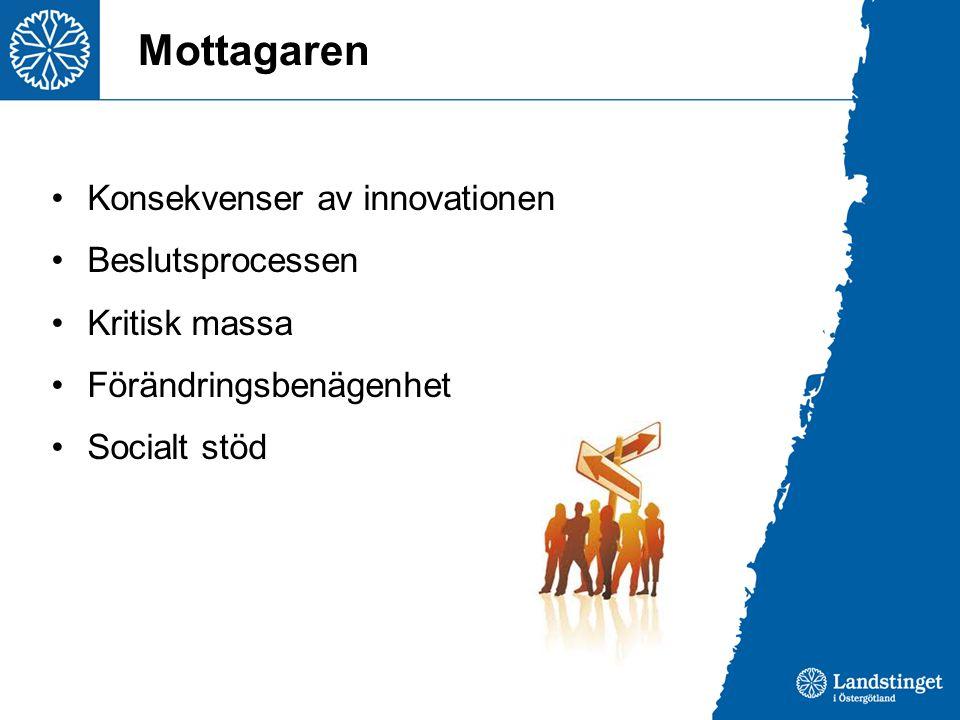 Mottagaren •Konsekvenser av innovationen •Beslutsprocessen •Kritisk massa •Förändringsbenägenhet •Socialt stöd