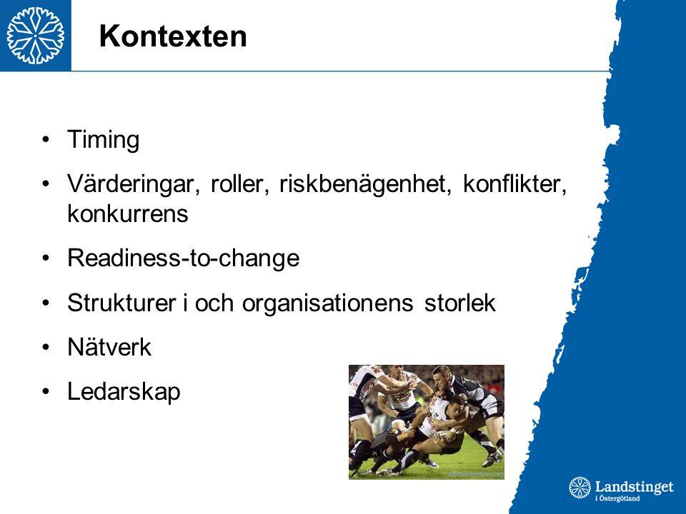 Kontexten •Timing •Värderingar, roller, riskbenägenhet, konflikter, konkurrens •Readiness-to-change •Strukturer i och organisationens storlek •Nätverk