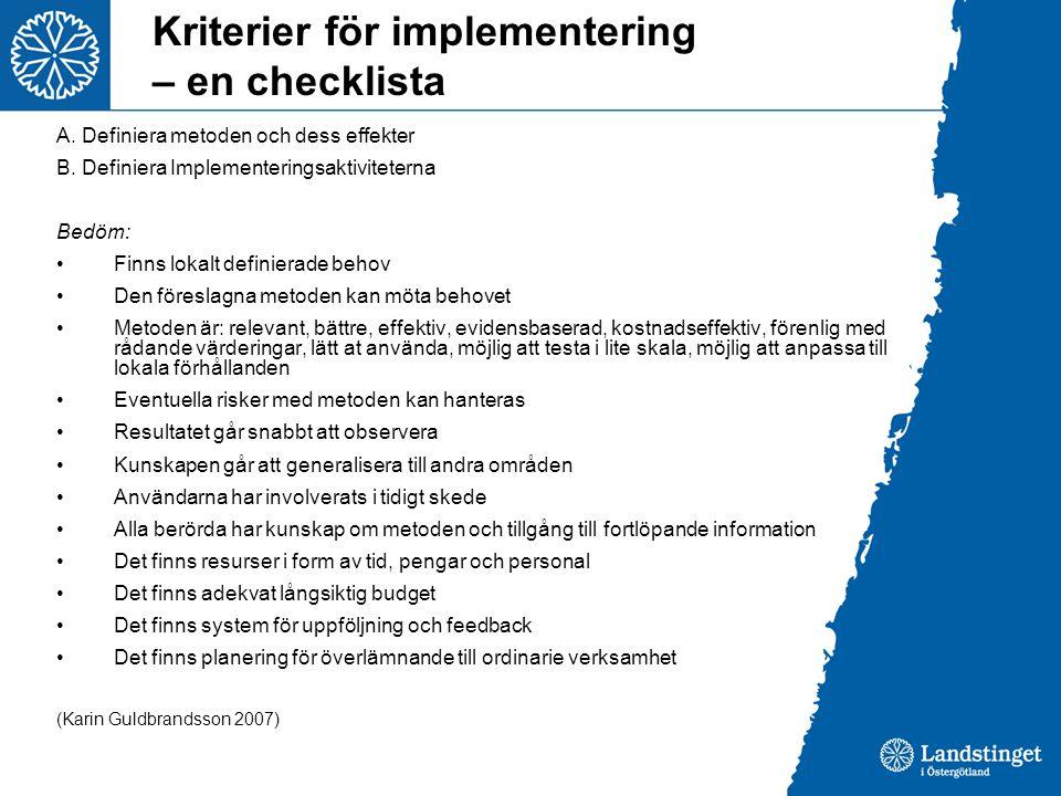 Kriterier för implementering – en checklista A. Definiera metoden och dess effekter B. Definiera Implementeringsaktiviteterna Bedöm: •Finns lokalt def